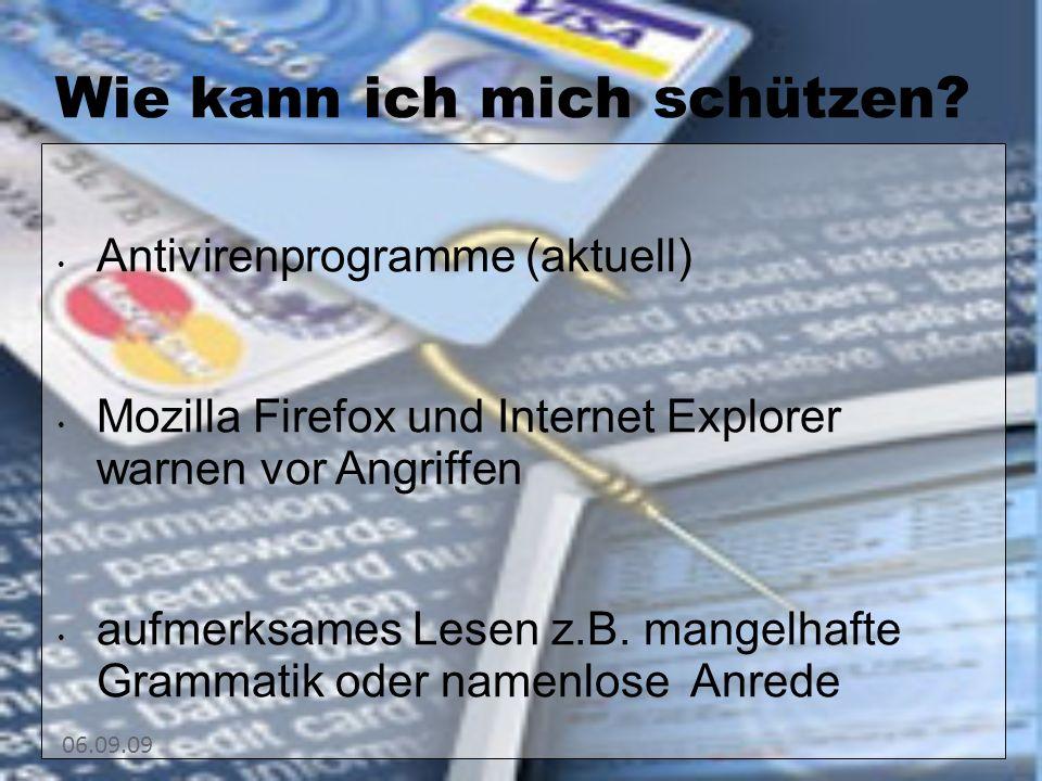 06.09.09 Wie kann ich mich schützen? Antivirenprogramme (aktuell) Mozilla Firefox und Internet Explorer warnen vor Angriffen aufmerksames Lesen z.B. m
