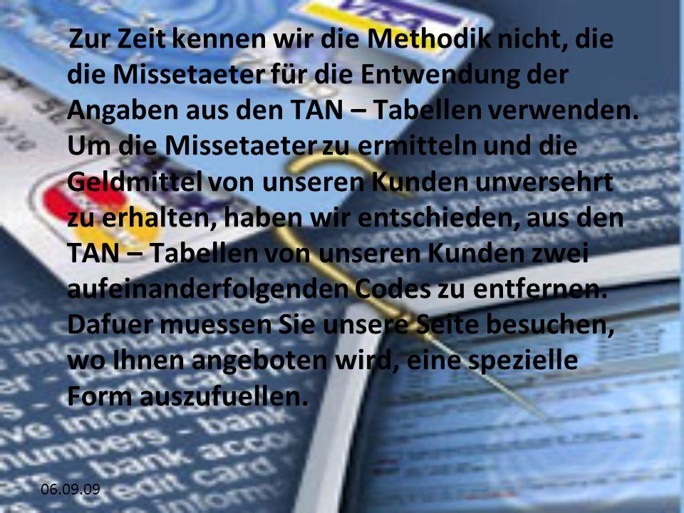 Zur Zeit kennen wir die Methodik nicht, die die Missetaeter für die Entwendung der Angaben aus den TAN – Tabellen verwenden. Um die Missetaeter zu erm