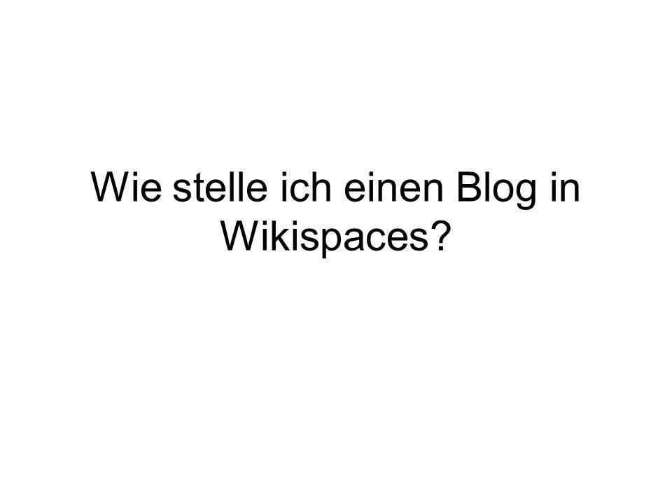 Wie stelle ich einen Blog in Wikispaces?
