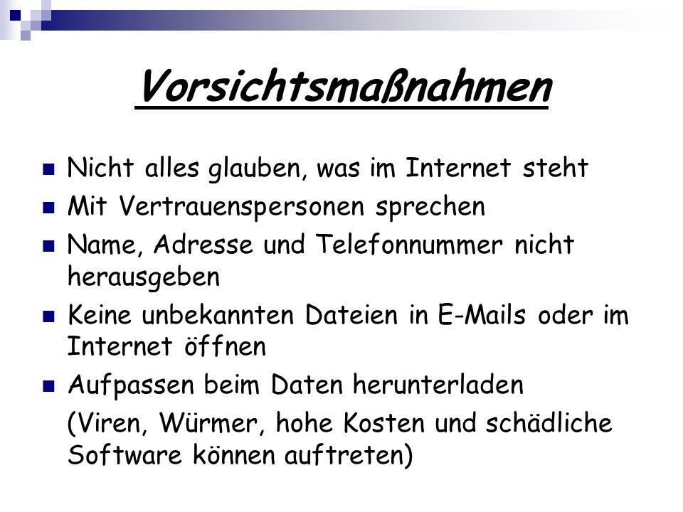 Vorsichtsmaßnahmen Nicht alles glauben, was im Internet steht Mit Vertrauenspersonen sprechen Name, Adresse und Telefonnummer nicht herausgeben Keine