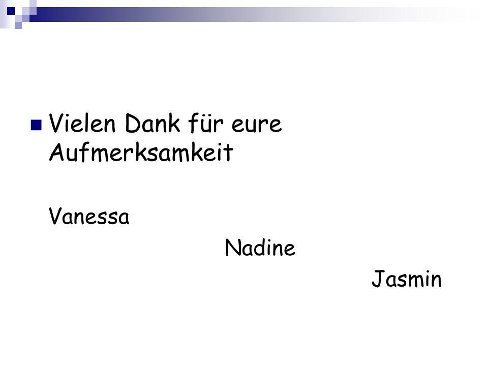 Vielen Dank für eure Aufmerksamkeit Vanessa Nadine Jasmin
