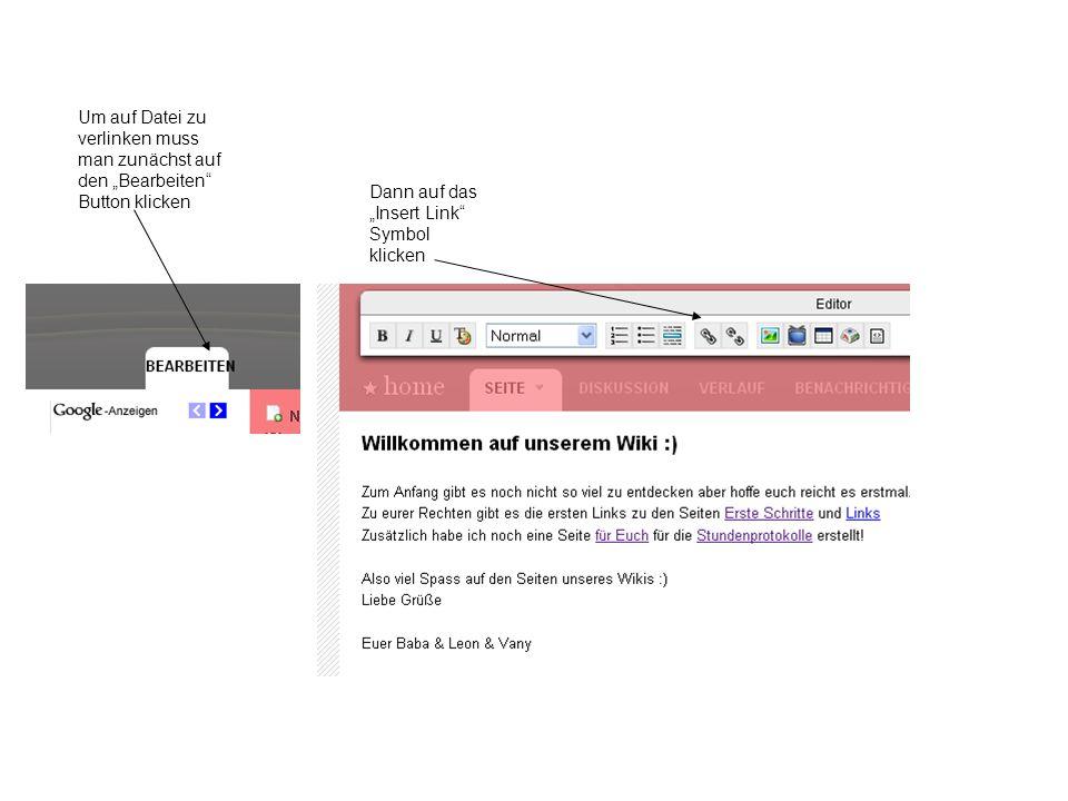 Um auf Datei zu verlinken muss man zunächst auf den Bearbeiten Button klicken Dann auf das Insert Link Symbol klicken