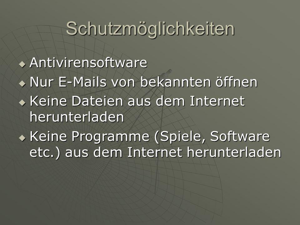 Schutzmöglichkeiten Antivirensoftware Antivirensoftware Nur E-Mails von bekannten öffnen Nur E-Mails von bekannten öffnen Keine Dateien aus dem Intern