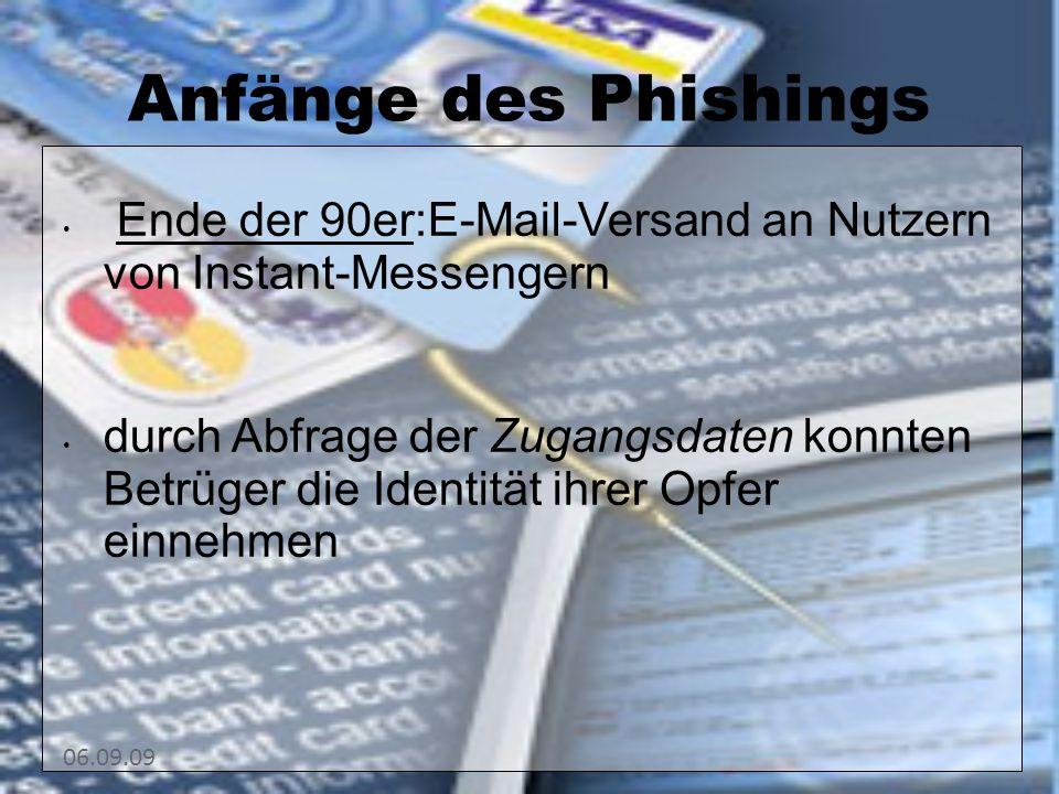 06.09.09 Anfänge des Phishings Ende der 90er:E-Mail-Versand an Nutzern von Instant-Messengern durch Abfrage der Zugangsdaten konnten Betrüger die Identität ihrer Opfer einnehmen