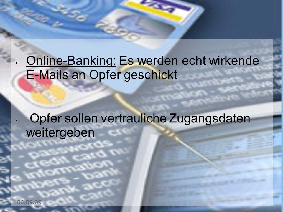 06.09.09 Online-Banking: Es werden echt wirkende E-Mails an Opfer geschickt Opfer sollen vertrauliche Zugangsdaten weitergeben