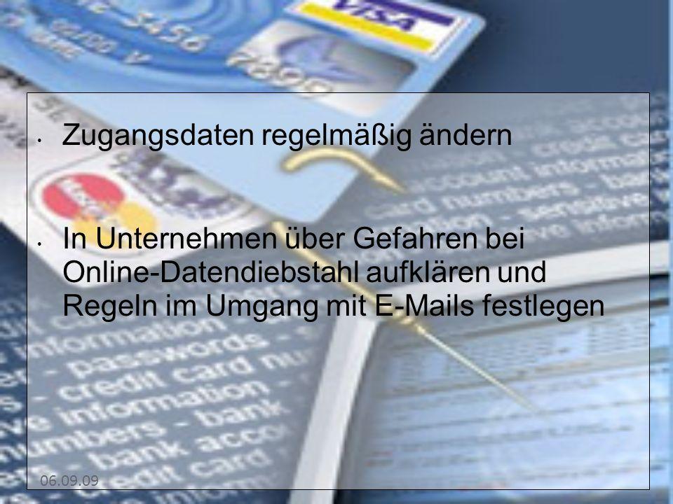 06.09.09 Zugangsdaten regelmäßig ändern In Unternehmen über Gefahren bei Online-Datendiebstahl aufklären und Regeln im Umgang mit E-Mails festlegen
