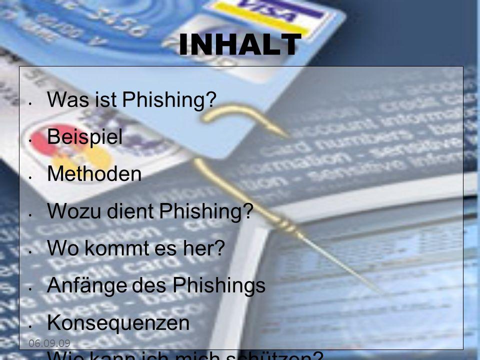 06.09.09 INHALT Was ist Phishing. Beispiel Methoden Wozu dient Phishing.