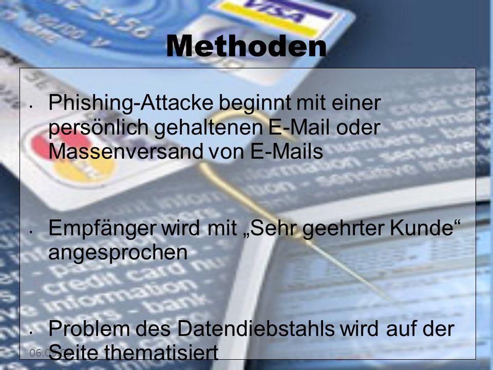 Methoden Phishing-Attacke beginnt mit einer persönlich gehaltenen E-Mail oder Massenversand von E-Mails Empfänger wird mit Sehr geehrter Kunde angesprochen Problem des Datendiebstahls wird auf der Seite thematisiert