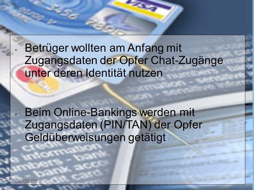 06.09.09 Betrüger wollten am Anfang mit Zugangsdaten der Opfer Chat-Zugänge unter deren Identität nutzen Beim Online-Bankings werden mit Zugangsdaten (PIN/TAN) der Opfer Geldüberweisungen getätigt