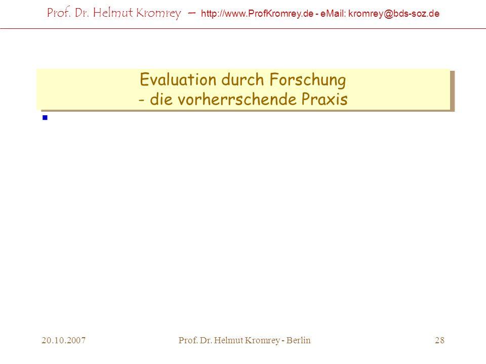 Prof. Dr. Helmut Kromrey – http://www.ProfKromrey.de - eMail: kromrey@bds-soz.de 20.10.2007Prof. Dr. Helmut Kromrey - Berlin28 Evaluation durch Forsch