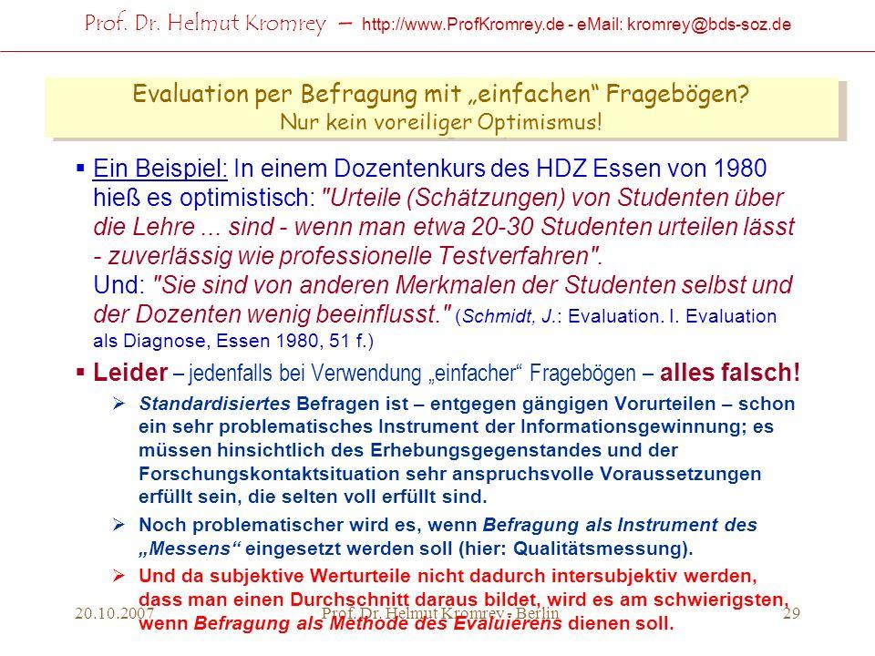 Prof. Dr. Helmut Kromrey – http://www.ProfKromrey.de - eMail: kromrey@bds-soz.de 20.10.2007Prof. Dr. Helmut Kromrey - Berlin29 Evaluation per Befragun