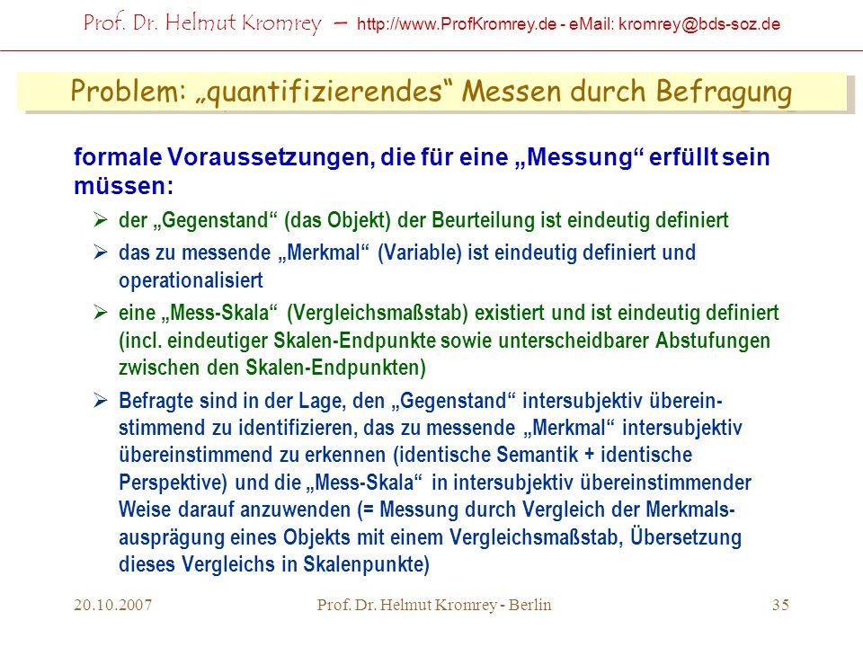 Prof. Dr. Helmut Kromrey – http://www.ProfKromrey.de - eMail: kromrey@bds-soz.de 20.10.2007Prof. Dr. Helmut Kromrey - Berlin35 Problem: quantifizieren