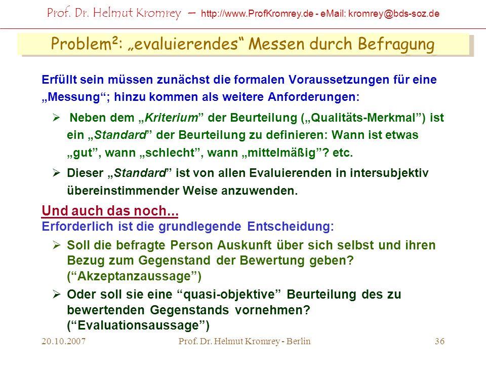 Prof. Dr. Helmut Kromrey – http://www.ProfKromrey.de - eMail: kromrey@bds-soz.de 20.10.2007Prof. Dr. Helmut Kromrey - Berlin36 Problem 2 : evaluierend