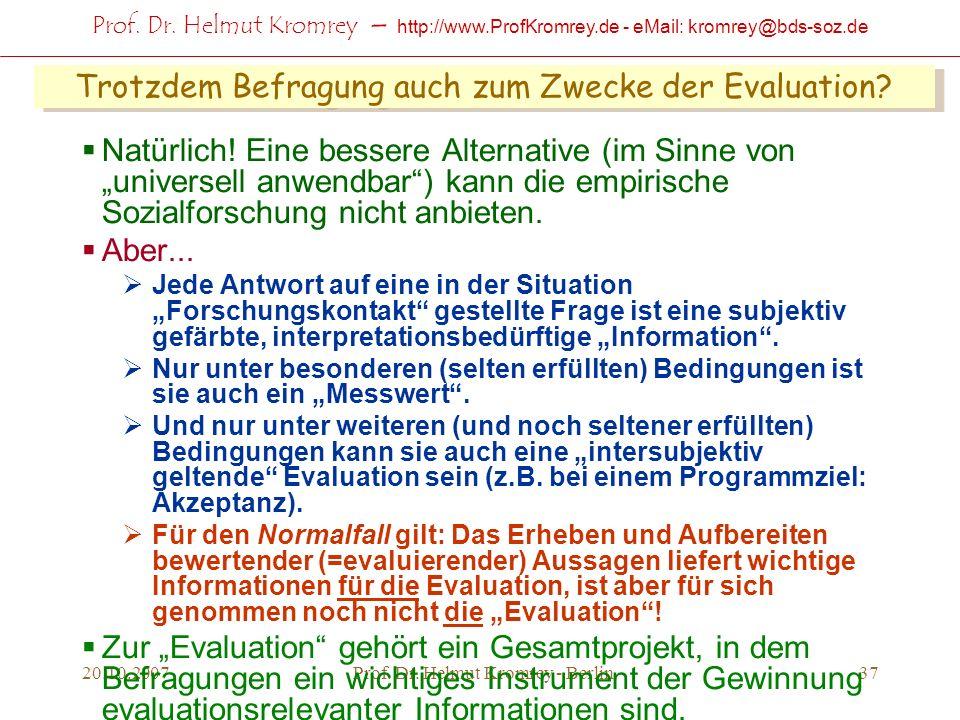 Prof. Dr. Helmut Kromrey – http://www.ProfKromrey.de - eMail: kromrey@bds-soz.de 20.10.2007Prof. Dr. Helmut Kromrey - Berlin37 Trotzdem Befragung auch
