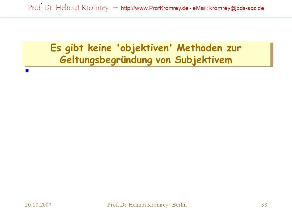 Prof. Dr. Helmut Kromrey – http://www.ProfKromrey.de - eMail: kromrey@bds-soz.de 20.10.2007Prof. Dr. Helmut Kromrey - Berlin38 Es gibt keine 'objektiv