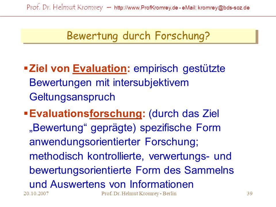 Prof. Dr. Helmut Kromrey – http://www.ProfKromrey.de - eMail: kromrey@bds-soz.de 20.10.2007Prof. Dr. Helmut Kromrey - Berlin39 Bewertung durch Forschu