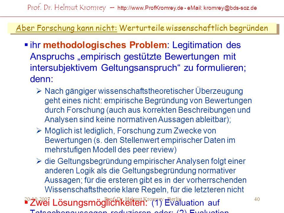 Prof. Dr. Helmut Kromrey – http://www.ProfKromrey.de - eMail: kromrey@bds-soz.de 20.10.2007Prof. Dr. Helmut Kromrey - Berlin40 Aber Forschung kann nic