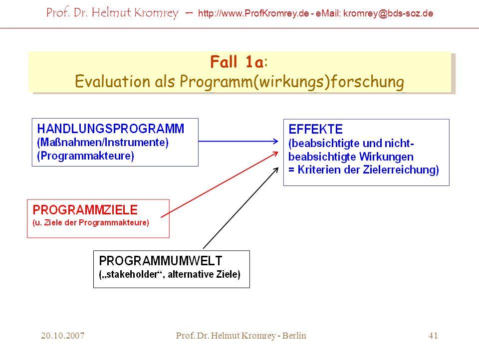 Prof. Dr. Helmut Kromrey – http://www.ProfKromrey.de - eMail: kromrey@bds-soz.de 20.10.2007Prof. Dr. Helmut Kromrey - Berlin41 Fall 1a: Evaluation als