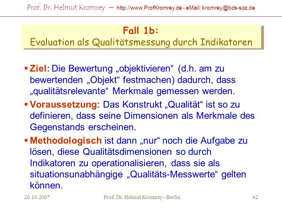 Prof. Dr. Helmut Kromrey – http://www.ProfKromrey.de - eMail: kromrey@bds-soz.de 20.10.2007Prof. Dr. Helmut Kromrey - Berlin42 Fall 1b: Evaluation als