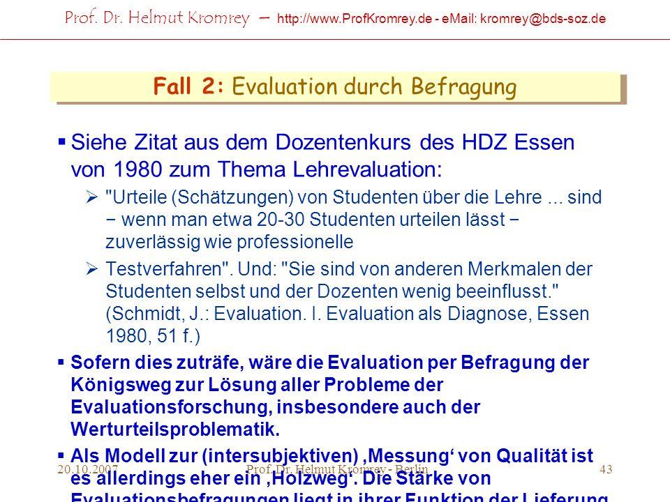 Prof. Dr. Helmut Kromrey – http://www.ProfKromrey.de - eMail: kromrey@bds-soz.de 20.10.2007Prof. Dr. Helmut Kromrey - Berlin43 Fall 2: Evaluation durc