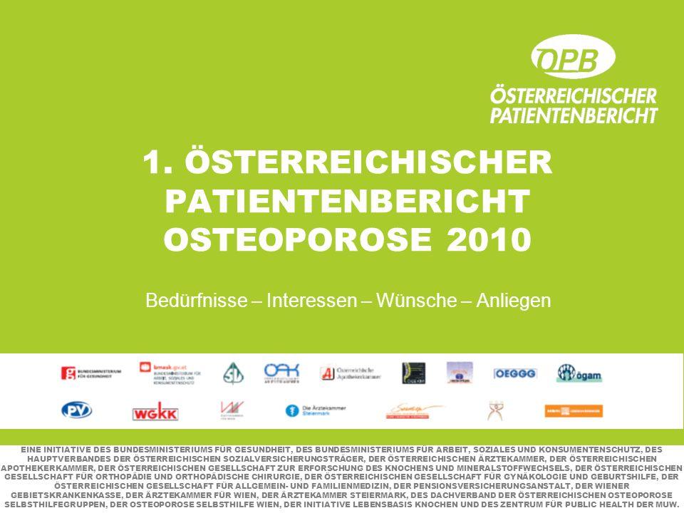 1. ÖSTERREICHISCHER PATIENTENBERICHT OSTEOPOROSE 2010 Bedürfnisse – Interessen – Wünsche – Anliegen EINE INITIATIVE DES BUNDESMINISTERIUMS FÜR GESUNDH