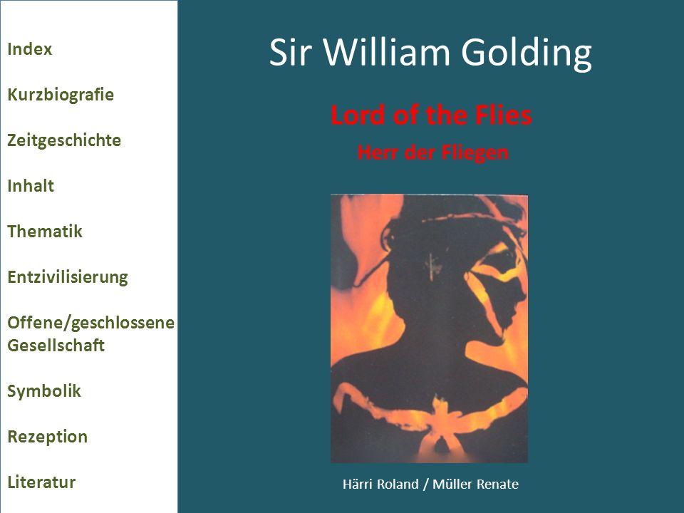 Sir William Golding Lord of the Flies Herr der Fliegen Härri Roland / Müller Renate Index Kurzbiografie Zeitgeschichte Inhalt Thematik Entzivilisierung Offene/geschlossene Gesellschaft Symbolik Rezeption Literatur