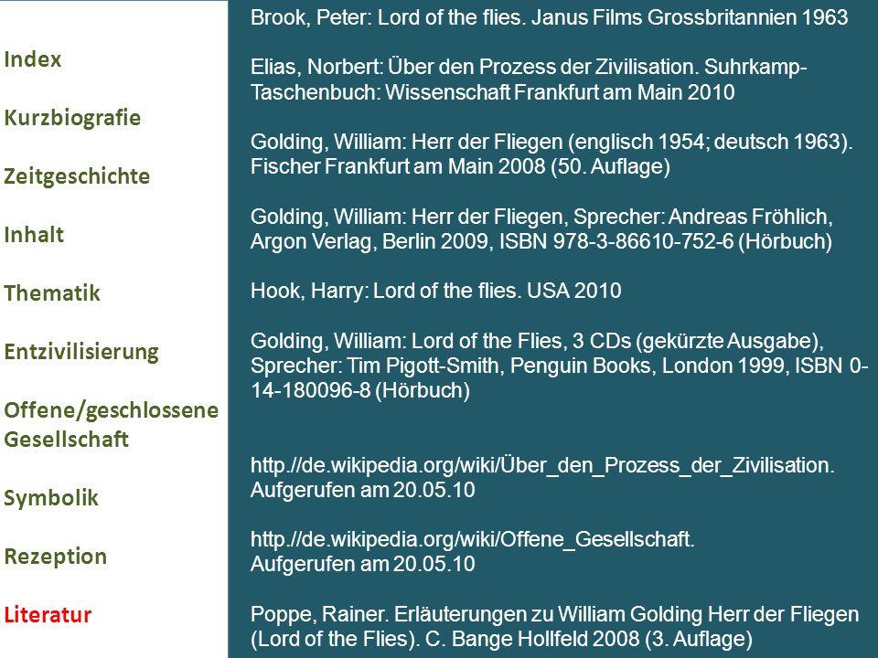 Index Kurzbiografie Zeitgeschichte Inhalt Thematik Entzivilisierung Offene/geschlossene Gesellschaft Symbolik Rezeption Literatur Brook, Peter: Lord of the flies.