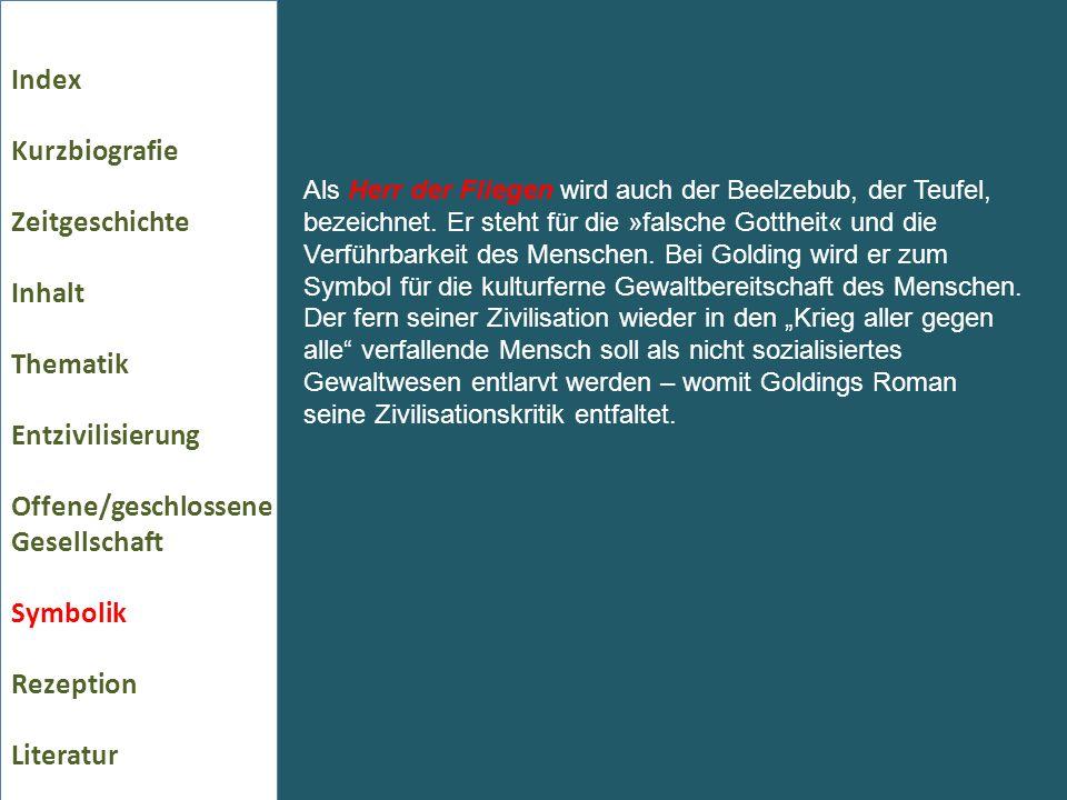 Index Kurzbiografie Zeitgeschichte Inhalt Thematik Entzivilisierung Offene/geschlossene Gesellschaft Symbolik Rezeption Literatur Als Herr der Fliegen