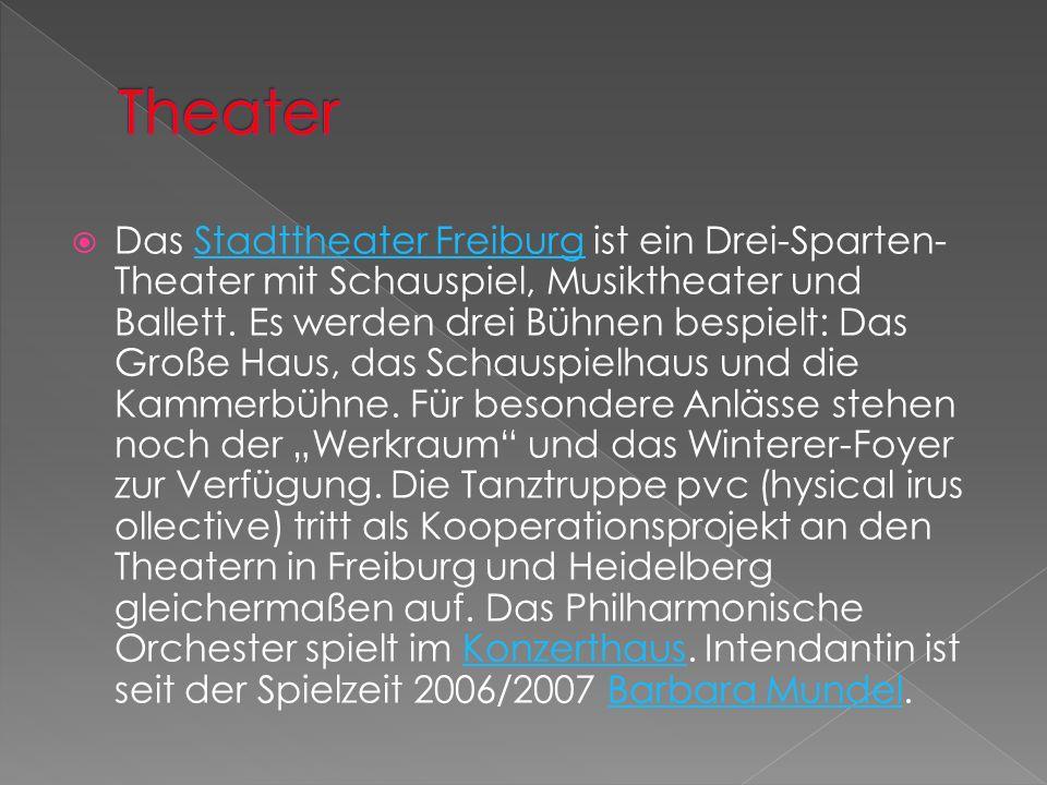 Das Stadttheater Freiburg ist ein Drei-Sparten- Theater mit Schauspiel, Musiktheater und Ballett. Es werden drei Bühnen bespielt: Das Große Haus, das