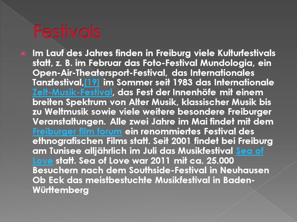 Im Lauf des Jahres finden in Freiburg viele Kulturfestivals statt, z. B. im Februar das Foto-Festival Mundologia, ein Open-Air-Theatersport-Festival,