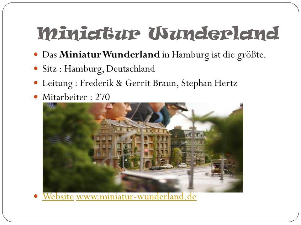 Miniatur Wunderland Das Miniatur Wunderland in Hamburg ist die größte. Sitz : Hamburg, Deutschland Leitung : Frederik & Gerrit Braun, Stephan Hertz Mi