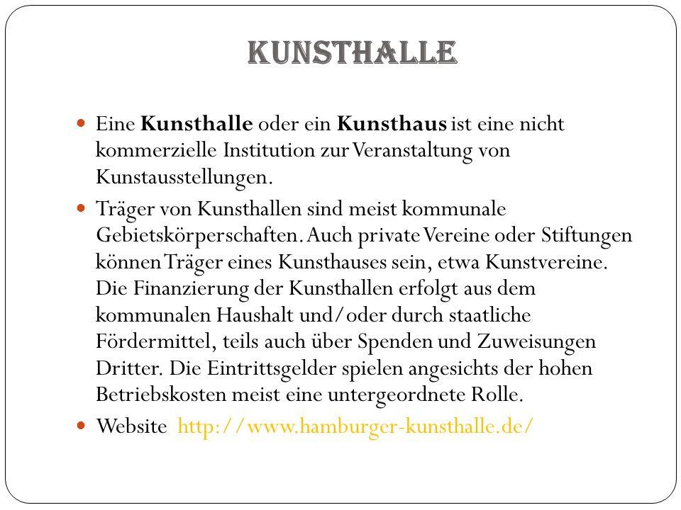 Kunsthalle Eine Kunsthalle oder ein Kunsthaus ist eine nicht kommerzielle Institution zur Veranstaltung von Kunstausstellungen. Träger von Kunsthallen