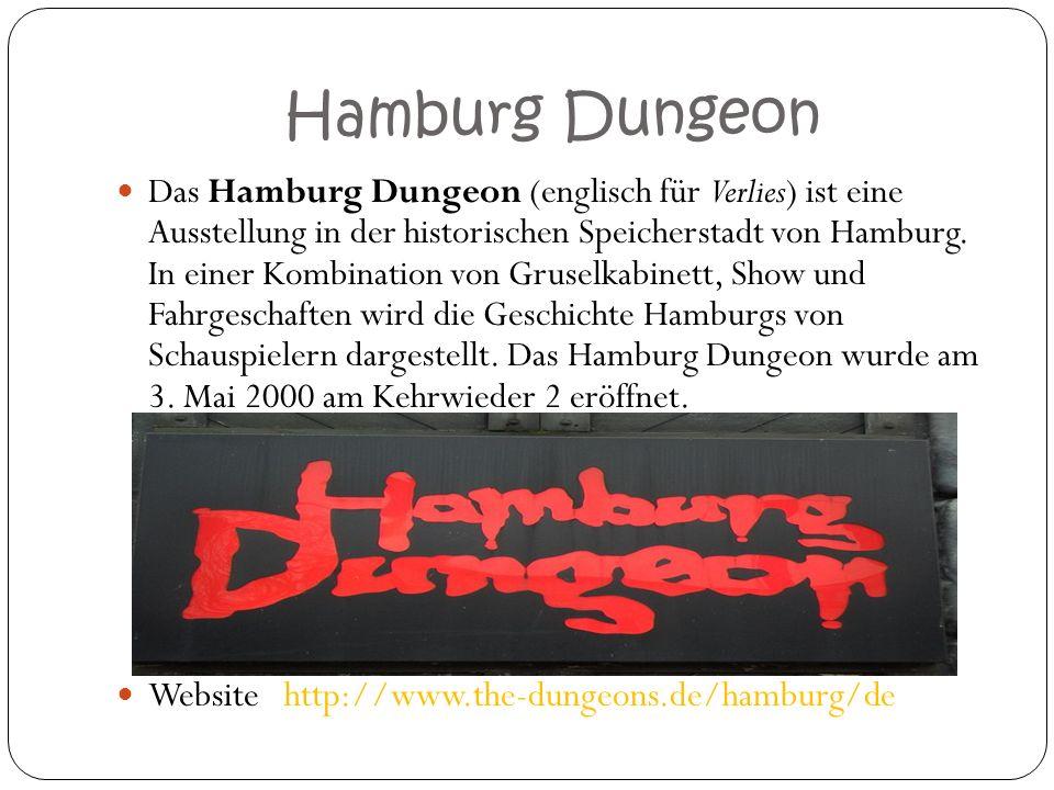 Hamburg Dungeon Das Hamburg Dungeon (englisch für Verlies) ist eine Ausstellung in der historischen Speicherstadt von Hamburg. In einer Kombination vo