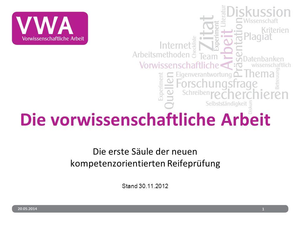 20.05.20141 Die vorwissenschaftliche Arbeit Die erste Säule der neuen kompetenzorientierten Reifeprüfung Stand 30.11.2012