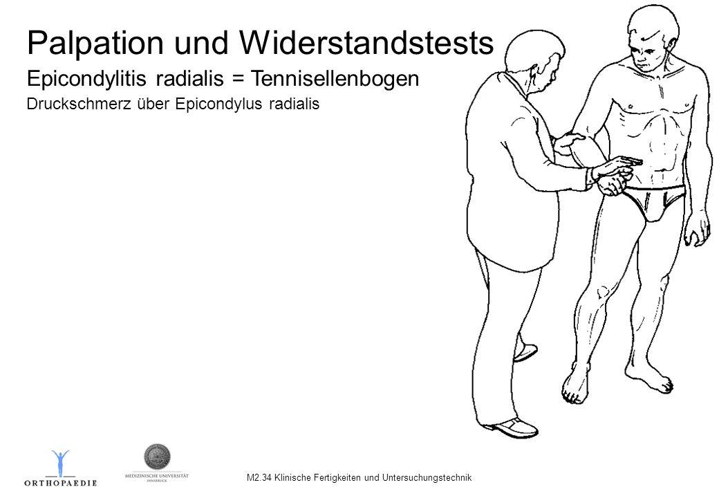 M2.34 Klinische Fertigkeiten und Untersuchungstechnik Palpation und Widerstandstests Epicondylitis radialis = Tennisellenbogen Druckschmerz über Epico