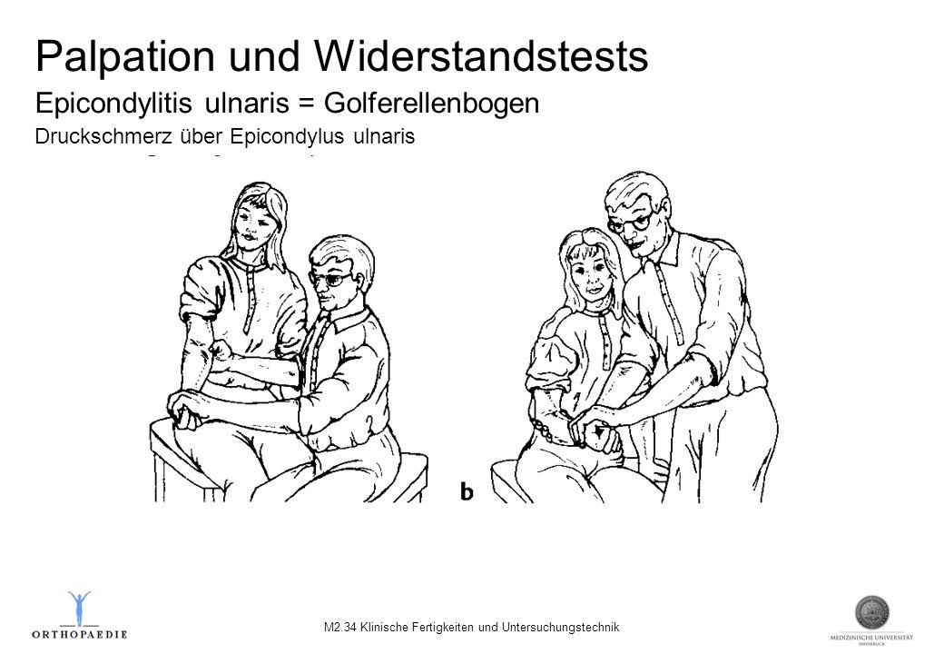 Palpation und Widerstandstests Epicondylitis ulnaris = Golferellenbogen Druckschmerz über Epicondylus ulnaris M2.34 Klinische Fertigkeiten und Untersuchungstechnik