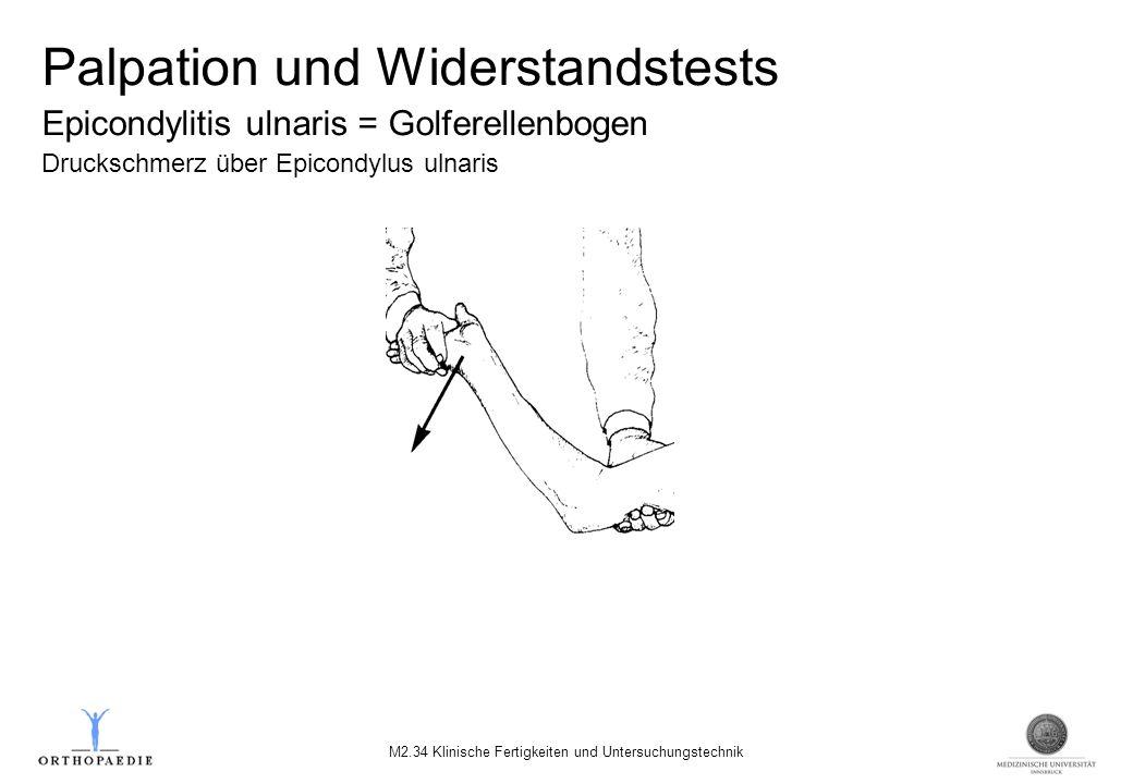 Palpation und Widerstandstests Epicondylitis ulnaris = Golferellenbogen Druckschmerz über Epicondylus ulnaris M2.34 Klinische Fertigkeiten und Untersu