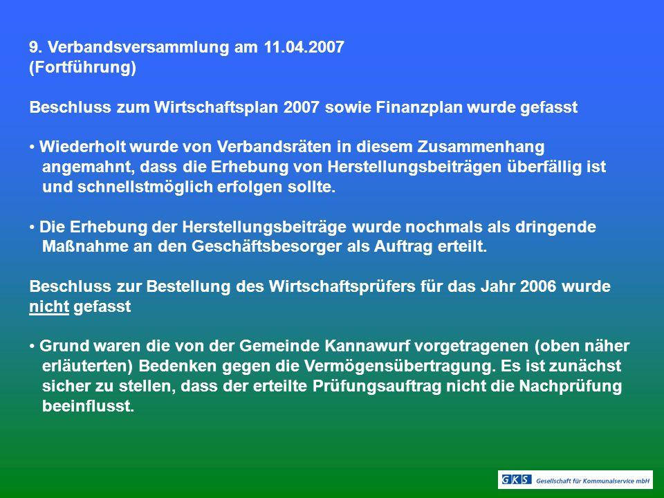 9. Verbandsversammlung am 11.04.2007 (Fortführung) Beschluss zum Wirtschaftsplan 2007 sowie Finanzplan wurde gefasst Wiederholt wurde von Verbandsräte