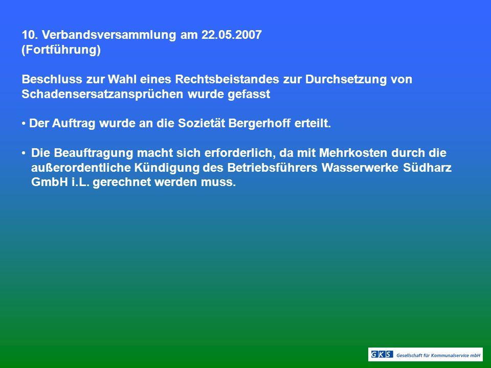 10. Verbandsversammlung am 22.05.2007 (Fortführung) Beschluss zur Wahl eines Rechtsbeistandes zur Durchsetzung von Schadensersatzansprüchen wurde gefa