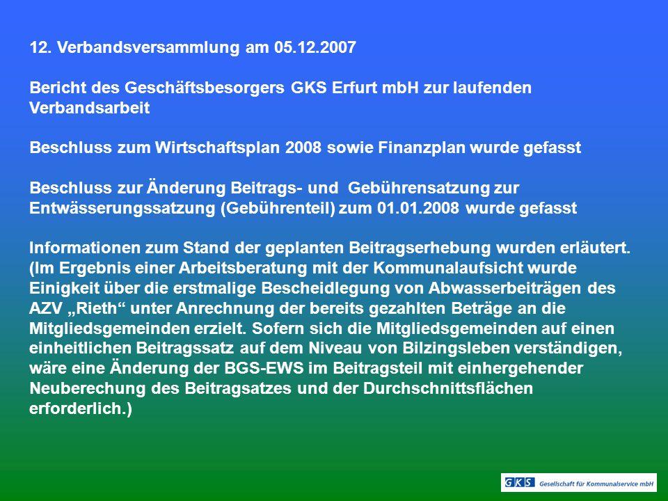 12. Verbandsversammlung am 05.12.2007 Bericht des Geschäftsbesorgers GKS Erfurt mbH zur laufenden Verbandsarbeit Beschluss zum Wirtschaftsplan 2008 so
