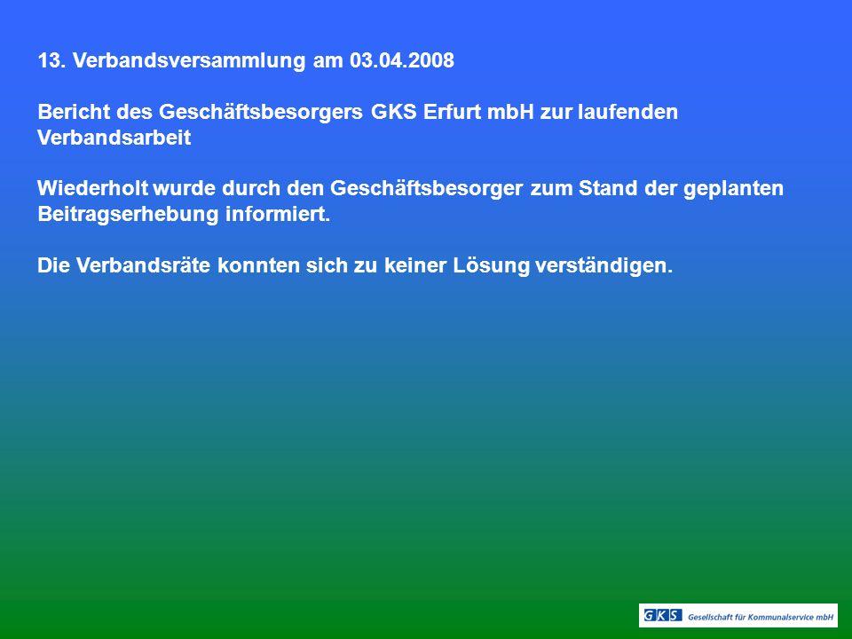 13. Verbandsversammlung am 03.04.2008 Bericht des Geschäftsbesorgers GKS Erfurt mbH zur laufenden Verbandsarbeit Wiederholt wurde durch den Geschäftsb
