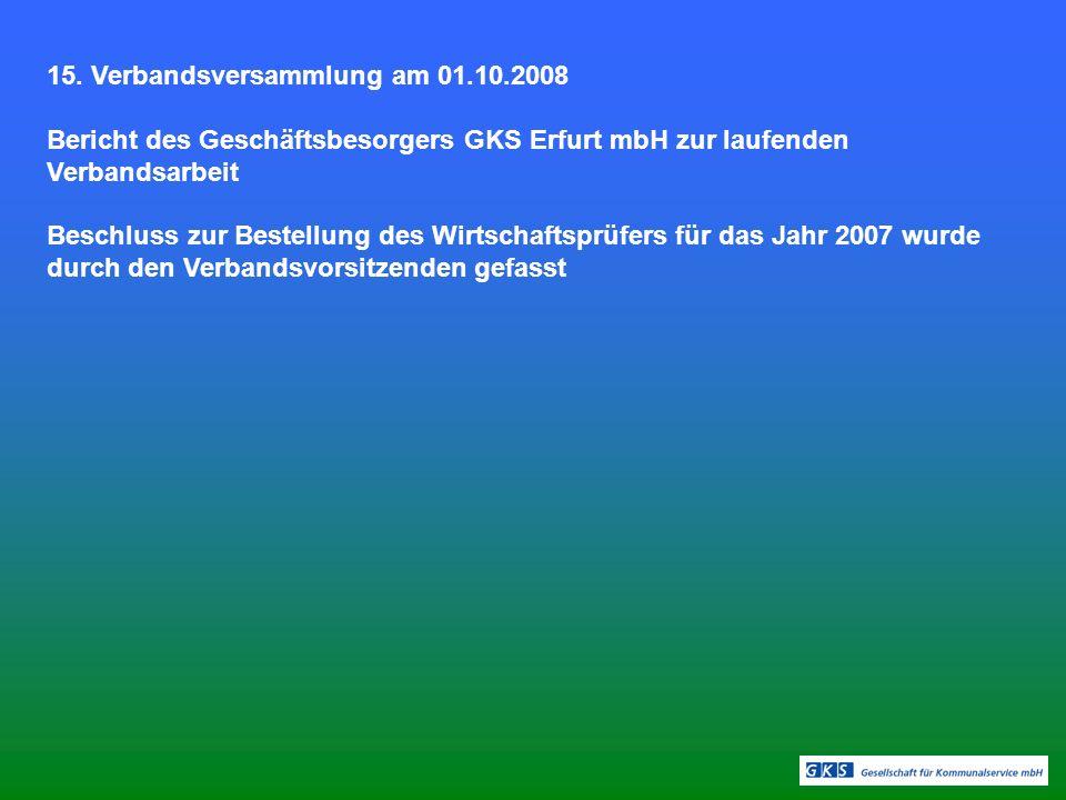 15. Verbandsversammlung am 01.10.2008 Bericht des Geschäftsbesorgers GKS Erfurt mbH zur laufenden Verbandsarbeit Beschluss zur Bestellung des Wirtscha