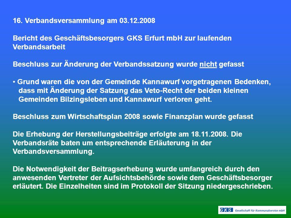16. Verbandsversammlung am 03.12.2008 Bericht des Geschäftsbesorgers GKS Erfurt mbH zur laufenden Verbandsarbeit Beschluss zur Änderung der Verbandssa