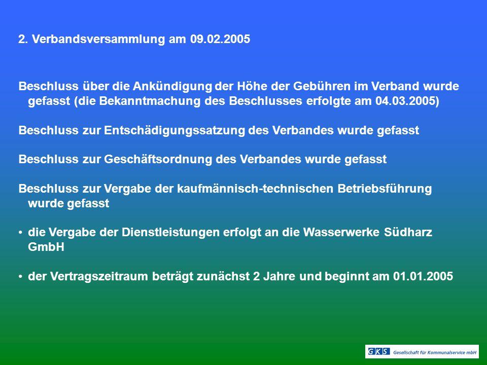 2. Verbandsversammlung am 09.02.2005 Beschluss über die Ankündigung der Höhe der Gebühren im Verband wurde gefasst (die Bekanntmachung des Beschlusses