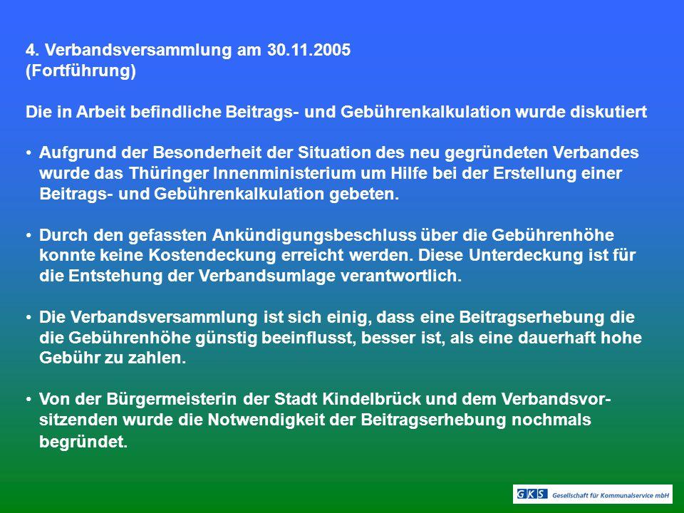 4. Verbandsversammlung am 30.11.2005 (Fortführung) Die in Arbeit befindliche Beitrags- und Gebührenkalkulation wurde diskutiert Aufgrund der Besonderh