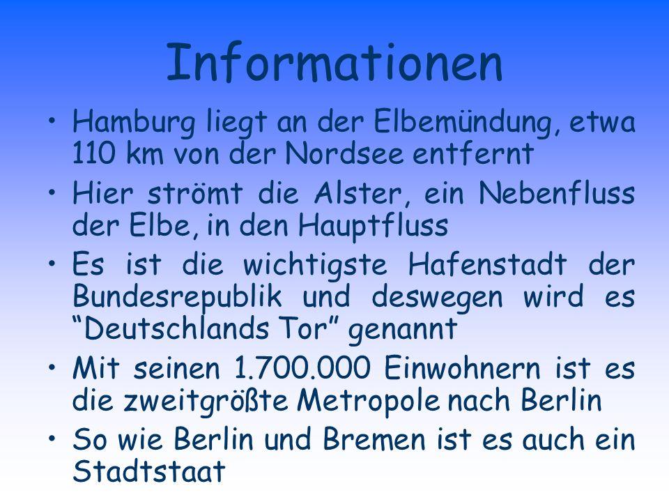 Informationen Hamburg liegt an der Elbemündung, etwa 110 km von der Nordsee entfernt Hier strömt die Alster, ein Nebenfluss der Elbe, in den Hauptfluss Es ist die wichtigste Hafenstadt der Bundesrepublik und deswegen wird es Deutschlands Tor genannt Mit seinen 1.700.000 Einwohnern ist es die zweitgrößte Metropole nach Berlin So wie Berlin und Bremen ist es auch ein Stadtstaat
