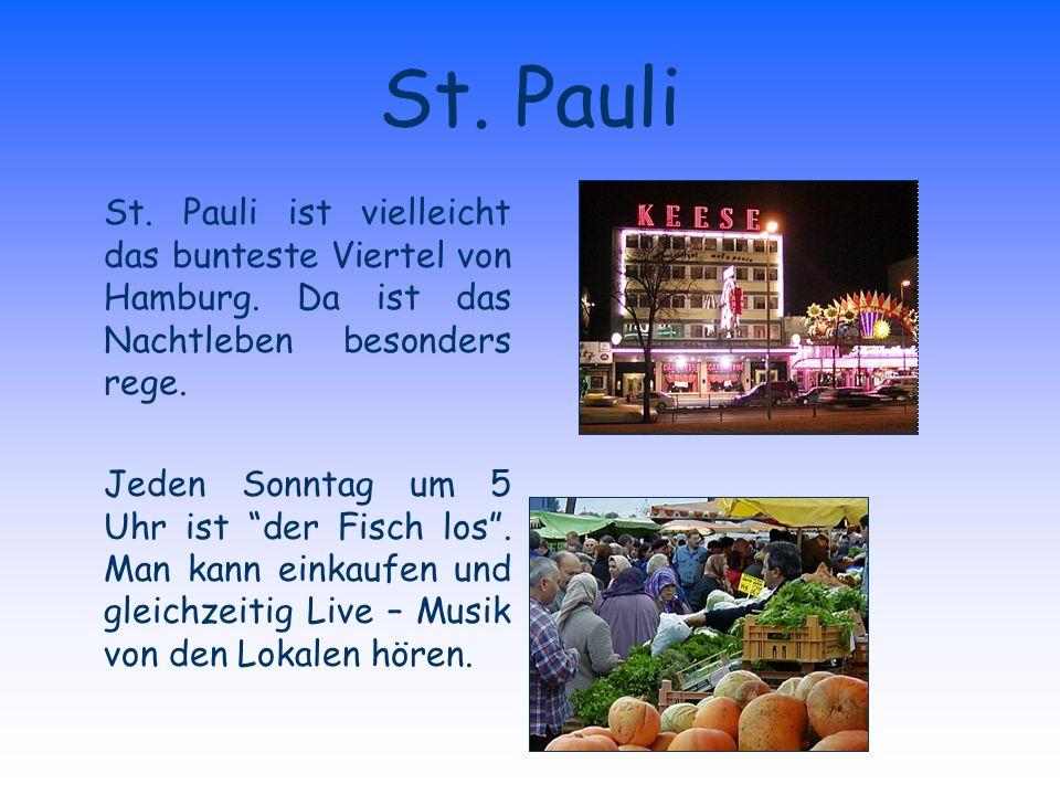 St.Pauli St. Pauli ist vielleicht das bunteste Viertel von Hamburg.