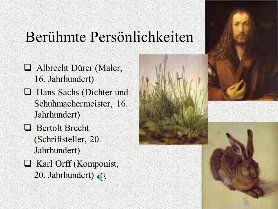 Berühmte Persönlichkeiten Albrecht Dürer (Maler, 16. Jahrhundert) Hans Sachs (Dichter und Schuhmachermeister, 16. Jahrhundert) Bertolt Brecht (Schrift