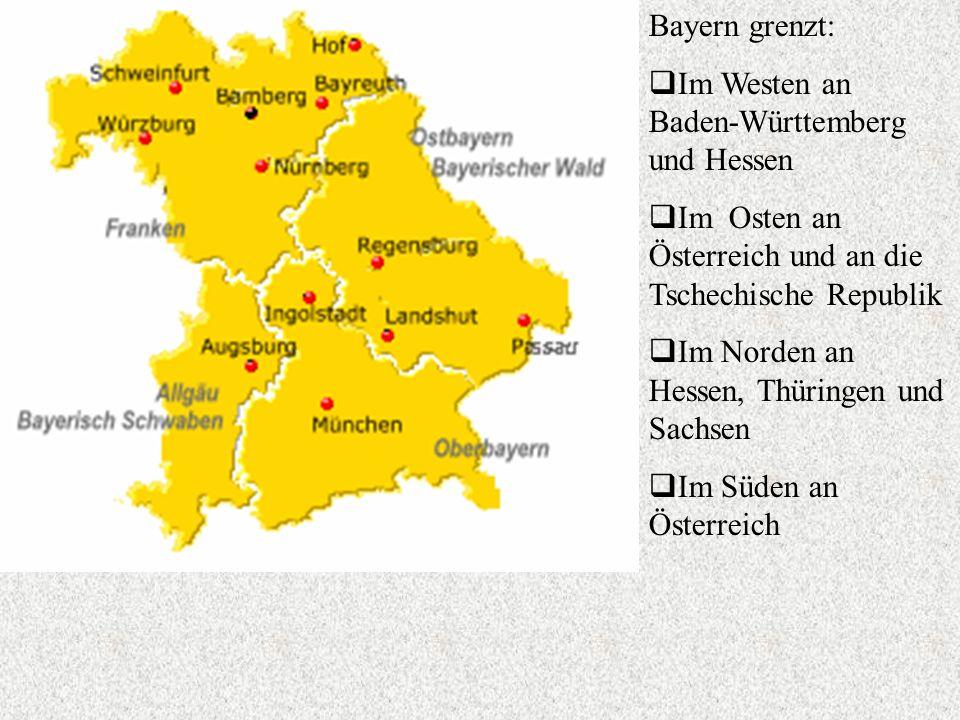 Bayern grenzt: Im Westen an Baden-Württemberg und Hessen Im Osten an Österreich und an die Tschechische Republik Im Norden an Hessen, Thüringen und Sa