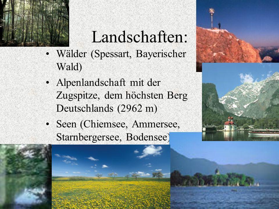 Landschaften: Wälder (Spessart, Bayerischer Wald) Alpenlandschaft mit der Zugspitze, dem höchsten Berg Deutschlands (2962 m) Seen (Chiemsee, Ammersee,